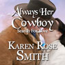Always Her Cowboy: Search for Love, Book 4 (Unabridged) Audiobook, by Karen Rose Smith