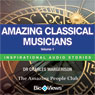Amazing Classical Musicians - Volume 1: Inspirational Stories (Unabridged), by Charles Margerison
