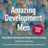 The Amazing Development of Men, Expanded 2nd Edition: Every Mans Journey from Knight to Prince to King Audiobook, by Alison A. Armstrong