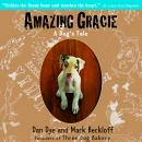 Amazing Gracie: A Dogs Tale, by Mark Beckloff
