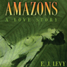 Amazons: A Love Story (Unabridged) Audiobook, by Ellen Levy