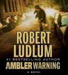 The Ambler Warning: A Novel, by Robert Ludlum