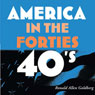America in the Forties: America in the Twentieth Century (Unabridged) Audiobook, by Ronald Allen Goldberg