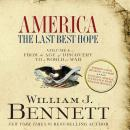 America: The Last Best Hope, Volume 1: From the Age of Discovery to a World at War (Unabridged), by William J. Bennett