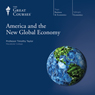 America and the New Global Economy Audiobook, by The Great Courses