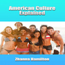 American Culture Explained (Unabridged), by Zhanna Hamilton