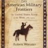 The American Military Frontiers: The United States Army in the West, 1783-1900 (Histories of the American Frontier) (Unabridged) Audiobook, by Robert Wooster