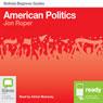 American Politics: Bolinda Beginner Guides (Unabridged), by Jon Roper
