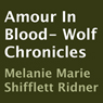Amore in Blood: Wolf Chronicles (Unabridged), by Melanie Marie Shifflett Ridner