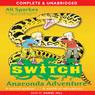 Anaconda Adventure: S.W.I.T.C.H., Book 11 (Unabridged), by Ali Sparkes