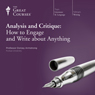 Analysis and Critique: How to Engage and Write about Anything, by The Great Courses