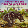 Anansi and the Moss Covered Rock and Anansi Goes Fishing (Unabridged), by Eric A. Kimmel