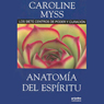 Anatomia del espiritu (Anatomy of the Spirit ): Los Siete Centros de Poder y Curacion (The Seven Stages of Power and Healing) Audiobook, by Caroline Myss
