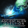 The Ancient Alien Question: From UFOs to Extraterrestrial Visitations (Unabridged) Audiobook, by Philip Coppens