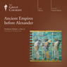 Ancient Empires before Alexander, by The Great Courses