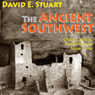 The Ancient Southwest: Chaco Canyon, Bandelier, and Mesa Verde (Unabridged) Audiobook, by David E. Stuart