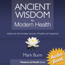 Ancient Wisdom for Modern Health: Rediscover the simple, timeless secrets of health and happiness. (Unabridged), by Mark Bunn