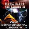 Ancients Astronauts: Our Extraterrestrial Legacy Audiobook, by Jason Martell