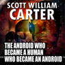 The Android Who Became a Human Who Became an Android (Unabridged) Audiobook, by Scott William Carter