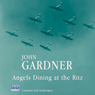 Angels Dining at the Ritz (Unabridged) Audiobook, by John Gardner