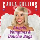 Angels, Vampires and Douche Bags (Unabridged) Audiobook, by Carla Collins
