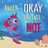 Anger Is Okay Violence Is NOT (Unabridged) Audiobook, by Julie K. Federico