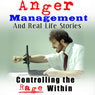 Anger Management and Real Life Stories: Controlling the Rage Within (Unabridged) Audiobook, by Belinda Grattison
