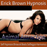 Animal Attraction Hypnosis: Increase Self-Confidence, Embrace Your Manliess, Hypnosis, Self-Help, Binaural Beats, Solfeggio Tones Audiobook, by Erick Brown Hypnosis