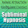 Animal Attraction Subliminal Hypnosis: Powerful Sexual Confidence, Subconscious Affirmations, Binaural Beats, Self-Help, by Subliminal Hypnosis