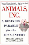 Animals, Inc.: A Business Parable for the 21st Century, by Kenneth A. Tucker