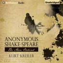 Anonymous Shake-Speare: The Man Behind (Unabridged), by Kurt Kreiler