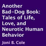 Another Bad-Dog Book: Tales of Life, Love, and Neurotic Human Behavior (Unabridged) Audiobook, by Joni B Cole