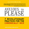 Anxious to Please: 7 Revolutionary Practices for the Chronically Nice (Unabridged) Audiobook, by Craig English