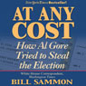 At Any Cost: How Al Gore Tried to Steal the Election (Unabridged), by Bill Sammon