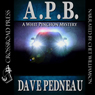 A.P.B.: A Whit Pynchon Mystery, Book 1 (Unabridged), by Dave Pedneau