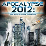 Apocalypse 2012: The World after Time Ends Audiobook, by Reality Entertainment