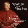 Apologia Pro Vita Sua (A Defense of Ones Life) (Unabridged) Audiobook, by Cardinal John Henry Newman