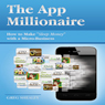 The App Millionaire: How to Make Sleep Money with a Micro-Business (Unabridged) Audiobook, by Greg Shealey
