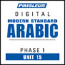 Arabic (Modern Standard) Phase 1, Unit 15: Learn to Speak and Understand Modern Standard Arabic with Pimsleur Language Programs Audiobook, by Pimsleur