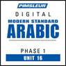 Arabic (Modern Standard) Phase 1, Unit 16: Learn to Speak and Understand Modern Standard Arabic with Pimsleur Language Programs, by Pimsleur