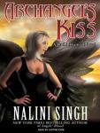 Archangels Kiss: Guild Hunter, Book 2 (Unabridged), by Nalini Singh