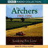 The Archers: Looking for Love 1968-1986 Audiobook, by Joanna Toye