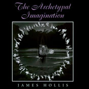 The Archetypal Imagination: Carolyn and Ernest Fay Series in Analytical Psychology (Unabridged), by James Hollis