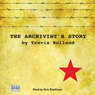 The Archivists Story (Unabridged), by Travis Holland