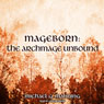 The Archmage Unbound: Mageborn, Book 3 (Unabridged), by Michael G. Manning