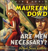 Are Men Necessary?: When Sexes Collide (Unabridged), by Maureen Dowd
