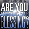 Are You Arresting Your Blessing? (Unabridged) Audiobook, by Melissa Weathersby