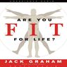 Are You Fit for Life? (Unabridged) Audiobook, by Jack Graham