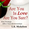 Are You in Love? Are You Sure?: How Feelings Affect Your Relationships (Unabridged), by Larry Mickelson