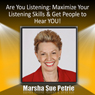 Are You Listening?: Maximize Your Listening Skills & Get People to Hear YOU! (Unabridged), by Marsha Petrie Sue
